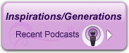 Recent Inspirations Generations Podcasts
